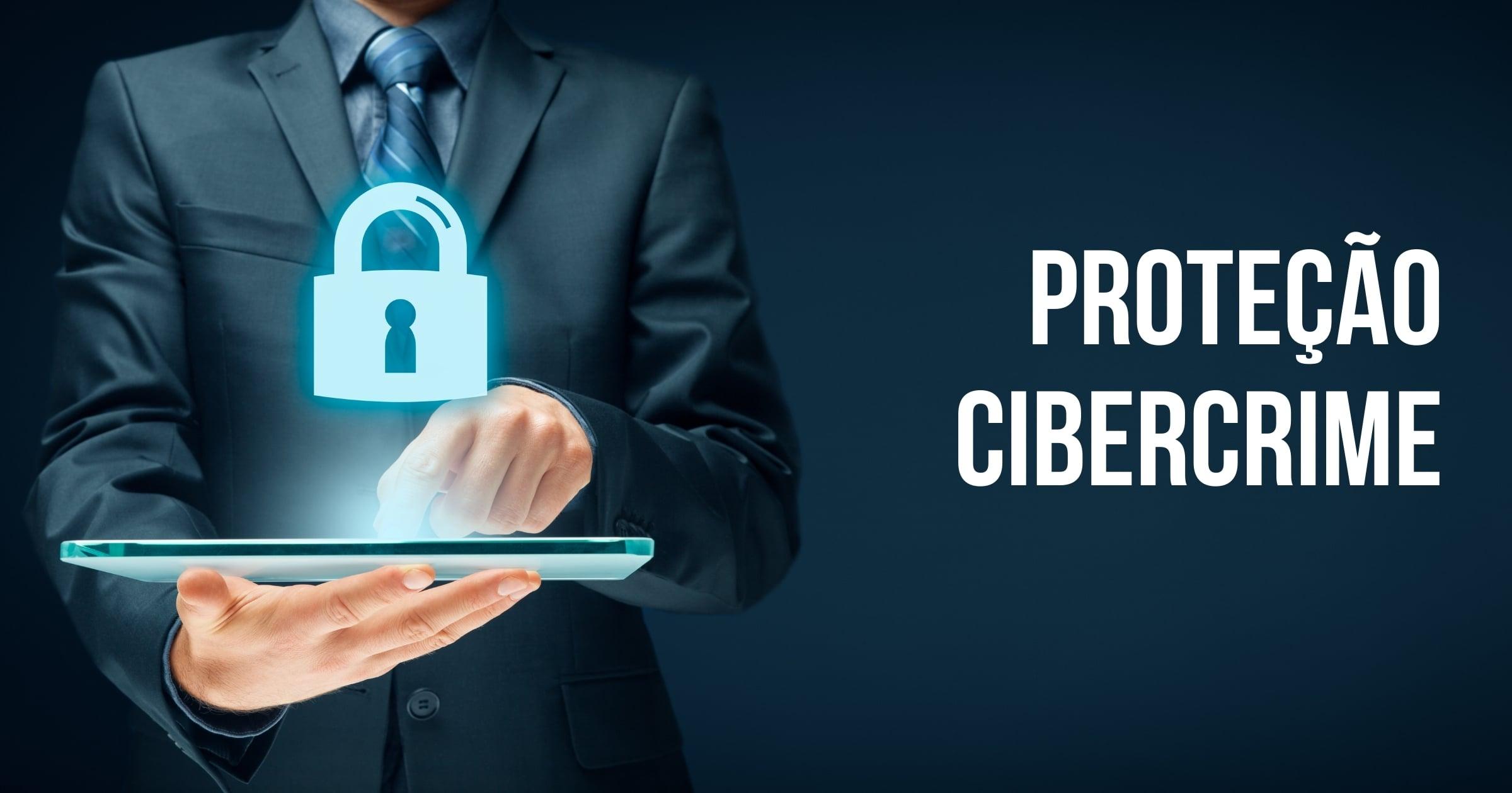 Proteção contra o Cibercrime: com os ataques a aumentarem, saiba como defender o seu negócio